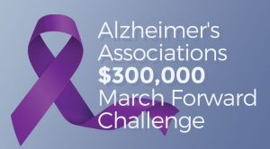 $300,000 Alzheimer's Associations March Forward Challenge